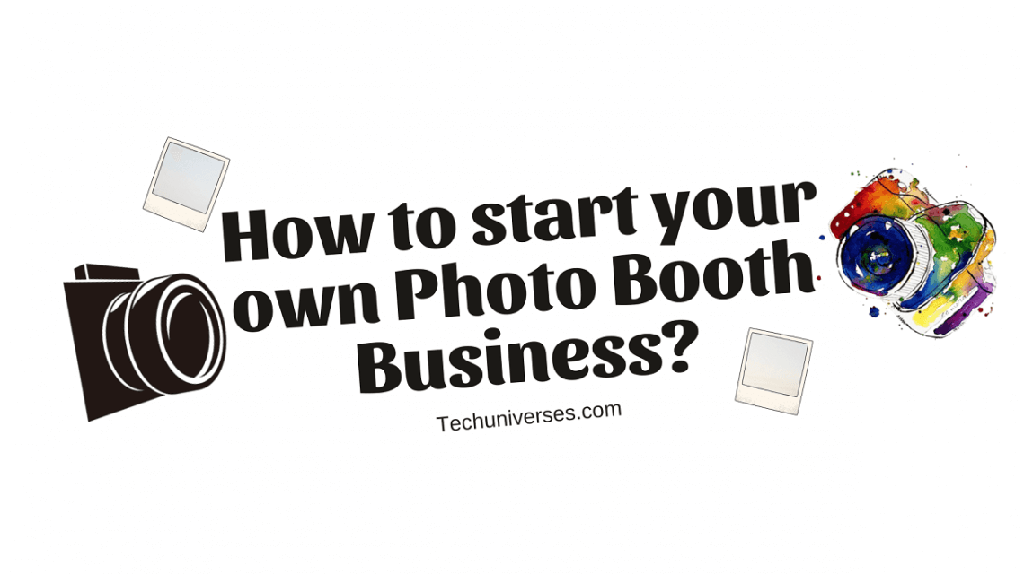How to start your own Photo Booth Business
