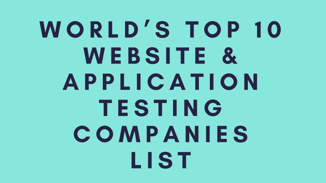 World's Top 10 Website & Application Testing Companies List