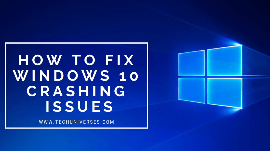 How to Fix Windows 10 Crashing Issues