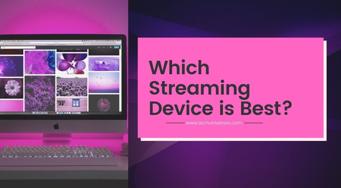 Which Streaming Device is Best